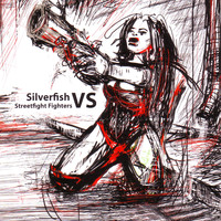 Silverfish - Silverfish vs Streetfight Fighters