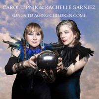 Carol Lipnik, Rachelle Garniez / - Songs to Aging Children Come
