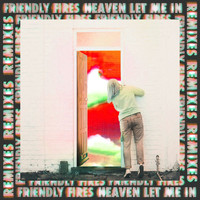 Friendly Fires - Heaven Let Me In (Remixes)