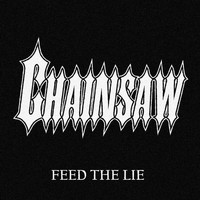 Chainsaw - Feed the Lie (Explicit)