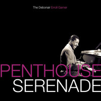 Erroll Garner - Penthouse Serenade: The Debonair Erroll Garner