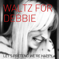 Waltz for Debbie - Let's pretend we're happy