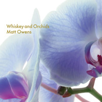 Matt Owens - Whiskey and Orchids (Explicit)