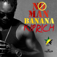 Kiprich - No Man Banana - Single