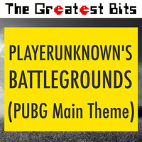 The Greatest Bits - Playerunknown's Battlegrounds (Pubg Main Theme)