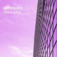 Skyscreper - Mama Base