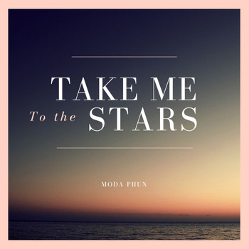 MODA PHUN - Take Me To The Stars