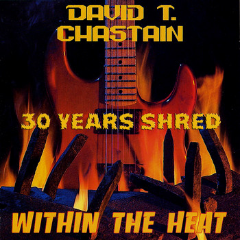 David T Chastain - Within the Heat: 30 Years Shred