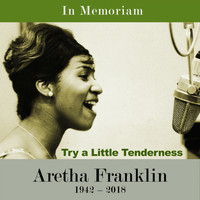 Aretha Franklin & The Ray Bryant Combo, Aretha Franklin & Bob Mersey Big Band, Aretha Franklin - Try A Little Tenderness (In Memoriam)