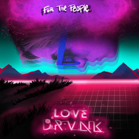 Love Drvnk - For the People