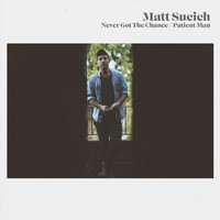 Matt Sucich - Never Got the Chance / Patient Man