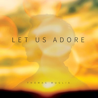 Thomas Muglia - Let Us Adore