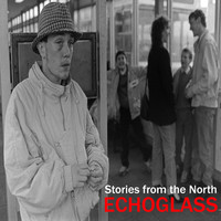 Echoglass - Stories from the North (Explicit)
