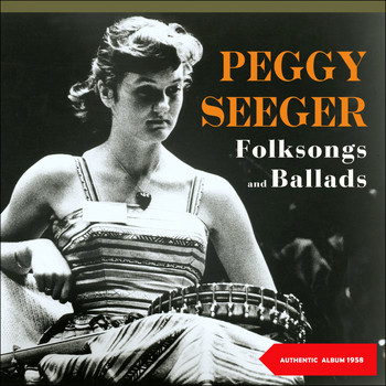 Peggy Seeger - Folksongs & Ballads (Original Album 1958)