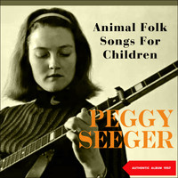 Peggy Seeger - Animal Folksongs For Children (Original Album 1957)