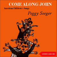 Peggy Seeger - Come Along John / American Children Songs (Original Album 1958)