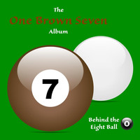 Behind the Eight Ball - One Brown Seven