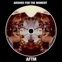 Aftm - Around for the Moment