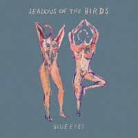 Jealous of the Birds - Blue Eyes