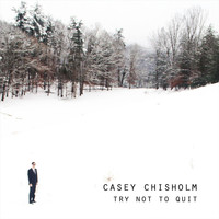 Casey Chisholm - Try Not to Quit (Explicit)