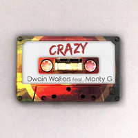 Dwain Walters - Crazy (feat. Monty G)
