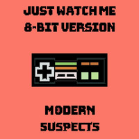 Modern Suspects - Just Watch Me (8-Bit Version)