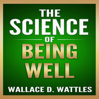 Wallace D. Wattles - The Science of Being Well