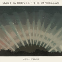 Martha Reeves & The Vandellas - Aurora Borealis