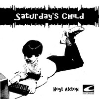 Hoyt Axton - Saturday's Child