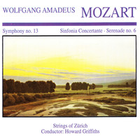 Strings Of Zürich - Wolfgang Amedeus Mozart: Symphony No. 13 · Sinfornia Concertante · Serenade No. 6
