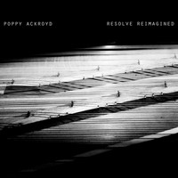 Poppy Ackroyd - Resolve Reimagined (Remixes)