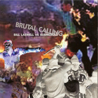 Bill Laswell, Submerged - Brutal Calling