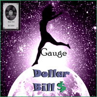 Gauge - $Dollar Bill$ (Do What You Gotta Do) (Explicit)