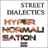 Street Dialectics - HyperNormalisation (Explicit)