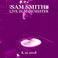 Sam Smith - Live in Manchester, 8/12/2018 (Explicit)