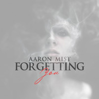 Aaron Mist - Forgetting You