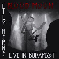 Lily Herne - Blood Moon (Live in Budapest)