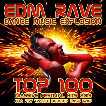 Various Artists - EDM Rave Dance Music Explosion Top 100 Massive Festival Hits 2019 - Goa Psy Trance Dubstep Bass Trap (Explicit)