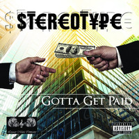Stereotype - Gotta Get Paid (Explicit)