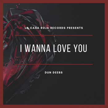 Dun Deebs - I Wanna Love You