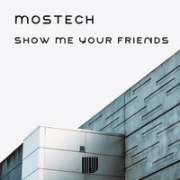 Mostech - Show Me Your Friends