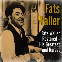 Fats Waller - Fats Waller Restored - His Greatest and Rarest