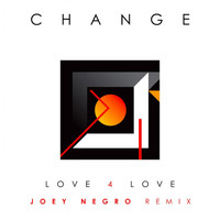 Change - Love 4 Love (Remix by Joey Negro)