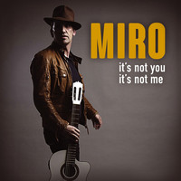 Miro - IT'S NOT YOU IT'S NOT ME
