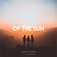Jared Dunne featuring Luna Bands - Of The Sun