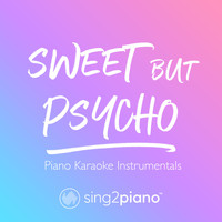 Sing2Piano - Sweet but Psycho (Piano Karaoke Instrumentals)