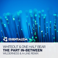 Whiteout & One Half Bear - The Part In-Between (Wilderness & A-Line Remix)