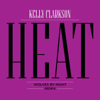 Kelly Clarkson - Heat (Wolves By Night Remix)