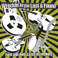 Various Artists - Wreckin' at the Lost & Found - Rare & Unreleased Recordings