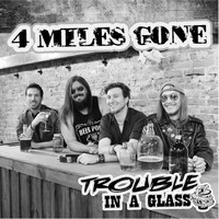 4 Miles Gone - Trouble in a Glass